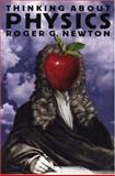 Thinking about Physics, Newton, Roger G., 0691009201