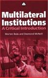 Multilateral Institutions : A Critical Introduction, Boas, Morten and McNeill, Desmond, 0745319203