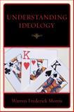 Understanding Ideology, Warren Frederick Morris, 0761849203