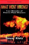 What Went Wrong? : Case Studies of Process Plant Disasters, Kletz, Trevor A., 0884159205