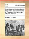An Address to Edmund Burke, Esq on His Late Letter Relative to the Affairs of America by Edward Topham, Edward Topham, 1140849204