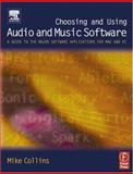 Choosing and Using Audio and Music Software : A Guide to the Major Software Applications for Mac and PC, Collins, Mike, 0240519213