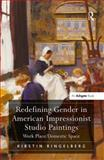 Redefining Gender in American Impressionist Studio Paintings : Work Place/Domestic Space, Ringelberg, Kirstin, 0754669211