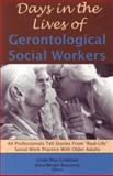 Days in the Lives of Gerontological Social Workers : 44 Professionals Tell Stories from Real-Life Social Work Practice with Older Adults, , 1929109210