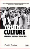 Youth Culture in Modern Britain, C.1920-C1970 : From Ivory Tower to Global Movement - A New History, Fowler, David, 0333599217