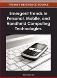 Emergent Trends in Personal, Mobile, and Handheld Computing Technologies, Wen-Chen Hu, 1466609214