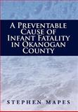 A Preventable Cause of Infant Fatality in Okanogan County, Stephen Mapes, 1477119213