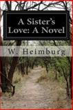 A Sister's Love: a Novel, W. Heimburg, 1500709212