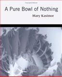 A Pure Bowl of Nothing, Kasimor, Mary, 1934289213