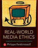 Real-World Media Ethics : Inside the Broadcast and Entertainment Industries, Perebinossoff, Philippe, 0240809211