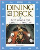 Dining on Deck : Fine Foods for Sailing and Boating, Vail, Linda, 0913589217
