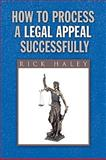 How to Process a Legal Appeal Successfully, Rick Haley, 1441539212
