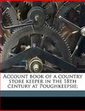 Account Book of a Country Store Keeper in the 18th Century at Poughkeepsie;, Henry [from old catalog] Booth, 1149269219
