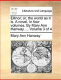Ellinor; or, the World As It Is a Novel in Four Volumes by Mary Ann Hanway Volume 3 Of, Mary Ann Hanway, 1170649211