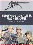 Browning . 30-Caliber Machine Guns, Gordon Rottman, 178096921X