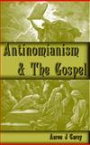 Antinomianism and the Gospel, Aaron Carey, 0615579213