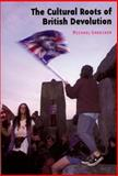 The Cultural Roots of British Devolution, Gardiner, Michael, 0748619216