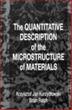 The Quantitative Description of the Microstructure of Materials, Kurzydlowski, Krzysztof J. and Ralph, Brian, 0849389216