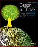 Design to Thrive : Creating Social Networks and Online Communities that Last, Howard, Tharon, 0123749212