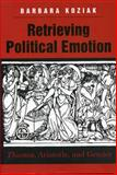 Retrieving Political Emotion 9780271019215