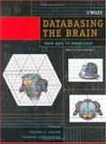 Databasing the Brain : From Data to Knowledge (Neuroinformatics), , 0471309214