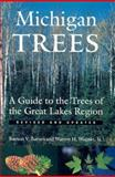 Michigan Trees : A Guide to the Trees of the Great Lakes Region, Barnes, Burton V. and Wagner, Warren H., 0472089218