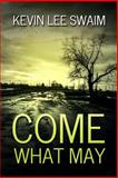 Come What May, Kevin Swaim, 0692249214