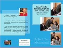 Gaining Momentum to Publish : 8 Simple Steps to Professional Publication, Sims Muhammad, Toni, 0985759216