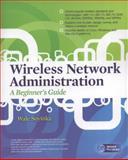 Wireless Network Administration : A Beginner's Guide, Soyinka, Wale, 0071639217