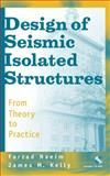 Design of Seismic Isolated Structures : From Theory to Practice, Kelly, James M. and Naeim, Farzad, 0471149217