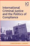 International Criminal Justice and the Politics of Compliance, Lamont, Christopher K., 0754699218