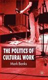 The Politics of Cultural Work, Banks, Mark, 0230019218