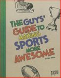 The Guys' Guide to Making Sports More Awesome, Eric Braun, 1476539219