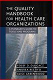 The Quality Handbook for Health Care Organizations : A Manager's Guide to Tools and Programs, Dlugacz, Yosef D. and Restifo, Andrea, 0787969214