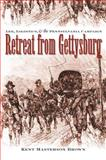 Retreat from Gettysburg : Lee, Logistics, and the Pennsylvania Campaign, Brown, Kent Masterson, 0807829218