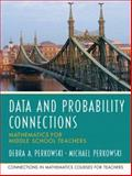Data Analysis and Probability Connections : Mathematics for Middle School Teachers, Perkowski, Debra A. and Perkowski, Michael, 0131449222