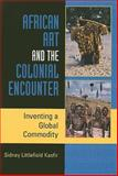 African Art and the Colonial Encounter : Inventing a Global Commodity, Kasfir, Sidney Littlefield and Kasfir, Sidney L., 0253219221