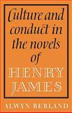 Culture and Conduct in the Novels of Henry James, Berland, Alwyn, 0521129222