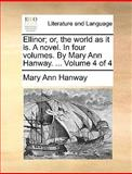 Ellinor; or, the World As It Is a Novel in Four Volumes by Mary Ann Hanway Volume 4, Mary Ann Hanway, 117064922X