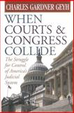 When Courts and Congress Collide : The Struggle for Control of America's Judicial System, Geyh, Charles Gardner, 0472099221