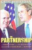 The Partnership : The Inside Story of the US-Australian Alliance under Howard and Bush, Sheridan, Greg, 0868409227