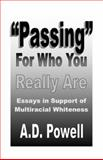 Passing for Who You Really Are : Essays in Support of Multiracial Whiteness, Powell, A. D., 0939479222