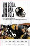 The Good, the Bad, and the Ugly Pittsburgh Steelers, Matt Fulks, 157243922X