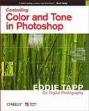 Eddie Tapp on Digital Photography: Controlling Color and Tone in Photoshop : Eddie Tapp on Digital Photography, Tapp, Eddie, 0596529228