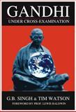 Gandhi under Cross-Examination, G. B. Singh and Timothy Watson, 0981499228