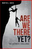 Are We There Yet?, Martin L. Davis, 1480809225