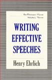 Writing Effective Speeches : The Ultimate Guide to Making Every Word Count, Ehrlich, Henry, 1569249229