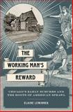 The Working Man's Reward : Chicago's Early Suburbs and the Roots of American Sprawl, Lewinnek, Elaine, 0199769222