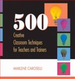 500 Creative Classroom Techniques for Teachers and Trainers, Caroselli, Marlene, 0874259223