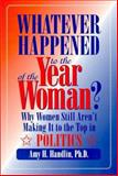 Whatever Happened to the Year of the Woman? : Why Women Still Aren't Making It to the Top in Politics, Handlin, Amy H., 0912869224